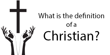 What is the definition of a Christian?