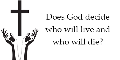 Does God decide who is going to live and who will die?