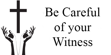 Be careful of your witness