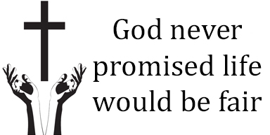God never promised life would be fair