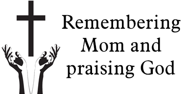 Remembering Mom and praising God