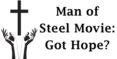 Man of Steel movie: Got hope?