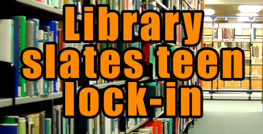 Library slates teen lock-in