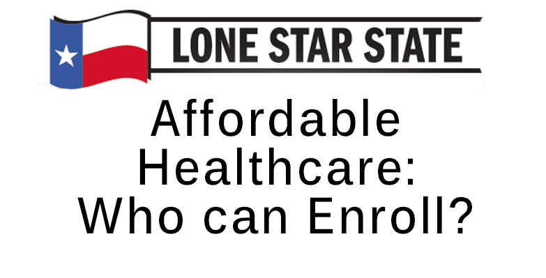 Lone Star State-Affordable Healthcare: Who can enroll?