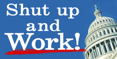 Shut up and work:We wouldn't be at this point if Congress had done its job over the last several months.